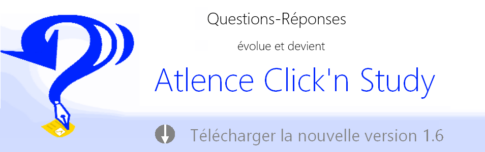 Questions-R�ponses �volue et devient Atlence Click'n Study. Nouvelle version 1.6 disponible !
